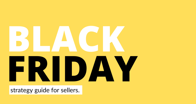 The Black Friday Strategy Guide: Tips For Sellers