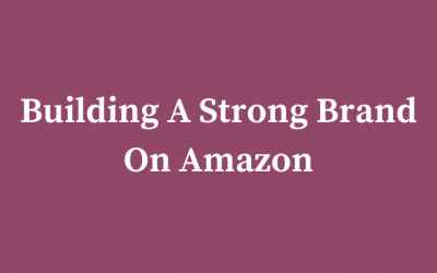 Building A Strong Brand On Amazon